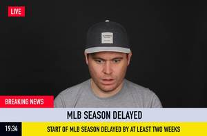 Breaking News: MLB Season Delayed